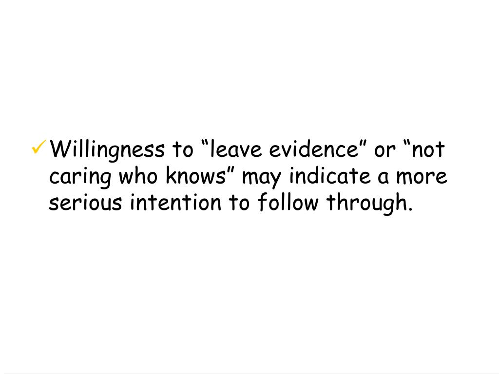 "Willingness to ""leave evidence"" or ""not caring who knows"" may indicate a more serious intention to follow through."