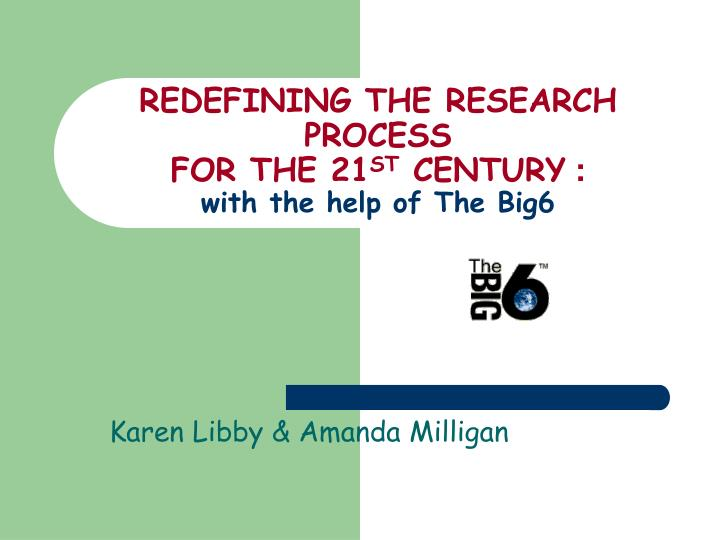 Redefining the research process for the 21 st century with the help of the big6