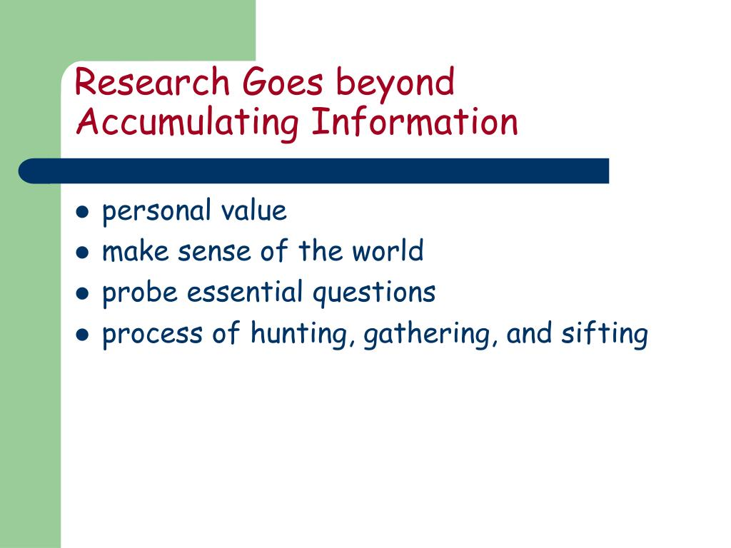 Research Goes beyond Accumulating Information