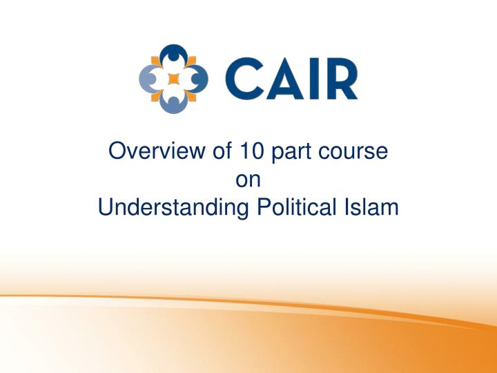 Overview of 10 part course on understanding political islam
