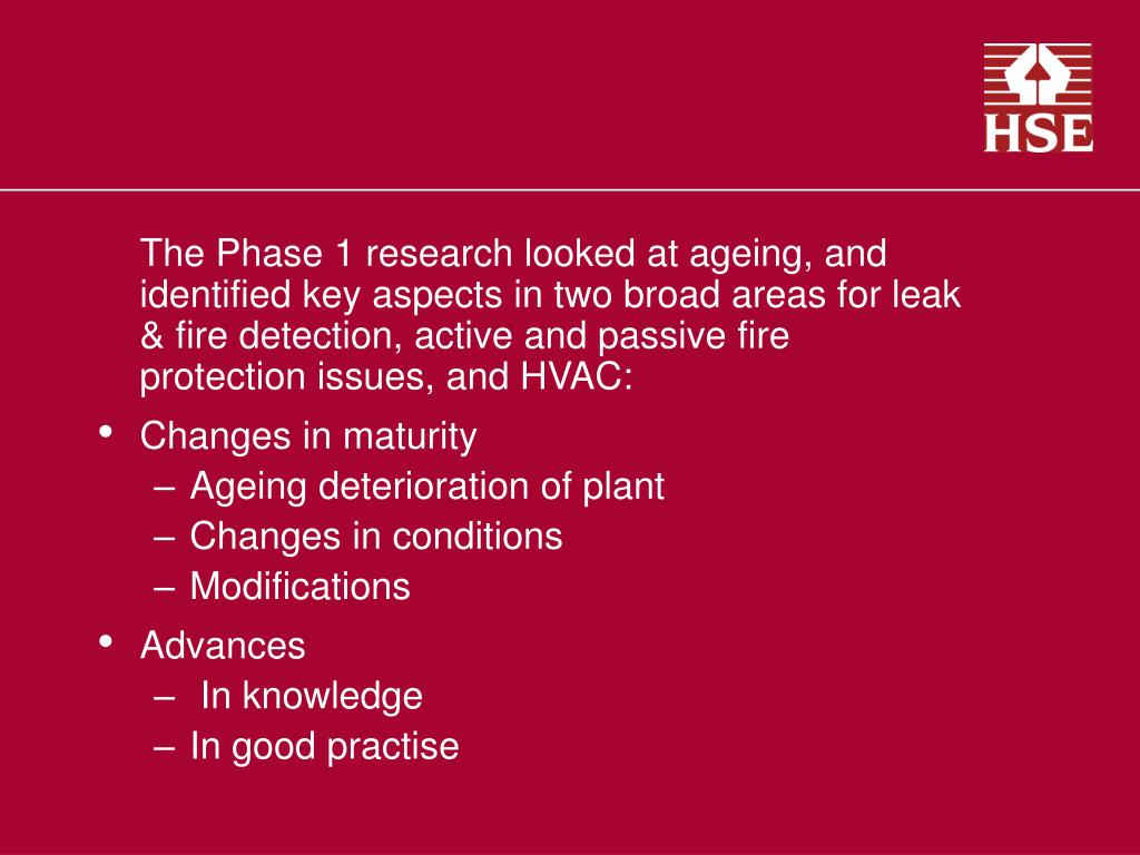 The Phase 1 research looked at ageing, and identified key aspects in two broad areas for leak & fire detection, active and passive fire protection issues, and HVAC: