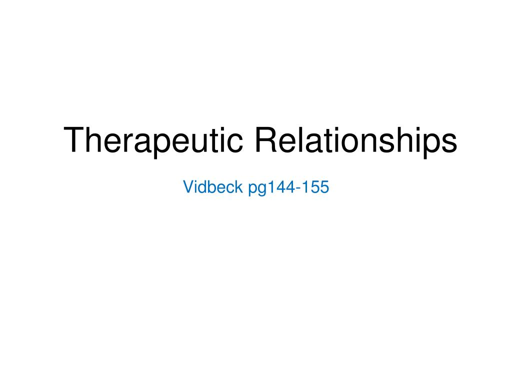 therapeutic relationships vidbeck pg144 155 l.