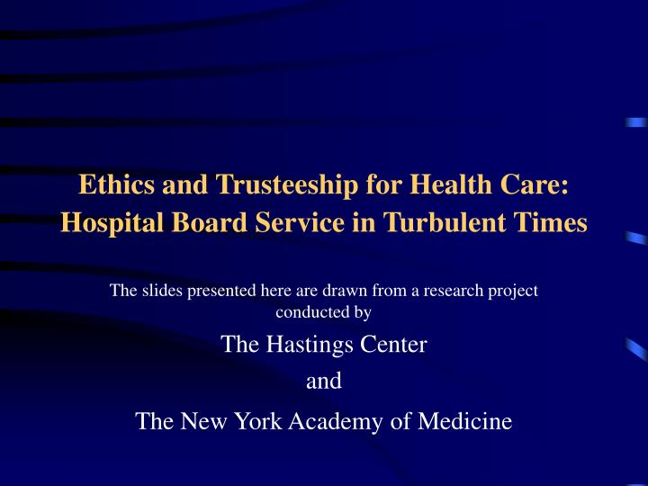 Ethics and trusteeship for health care hospital board service in turbulent times