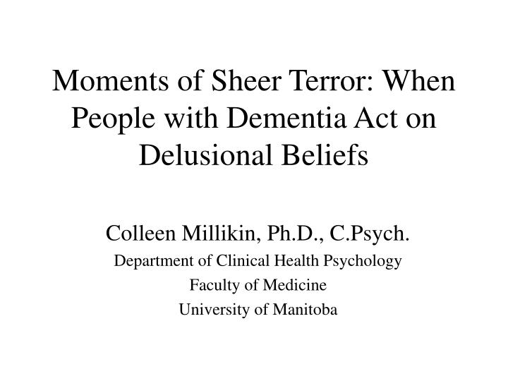 Moments of sheer terror when people with dementia act on delusional beliefs