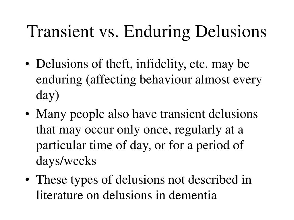 Transient vs. Enduring Delusions