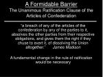 a formidable barrier the unanimous ratification clause of the articles of confederation