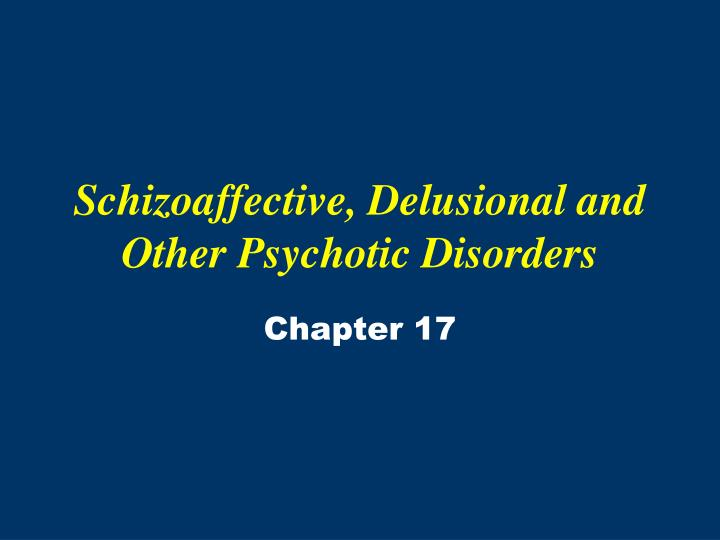 Schizoaffective delusional and other psychotic disorders