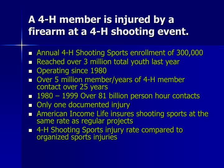 A 4 h member is injured by a firearm at a 4 h shooting event
