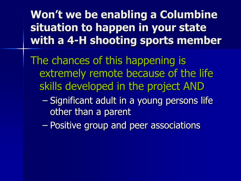 Won't we be enabling a Columbine situation to happen in your state with a 4-H shooting sports member