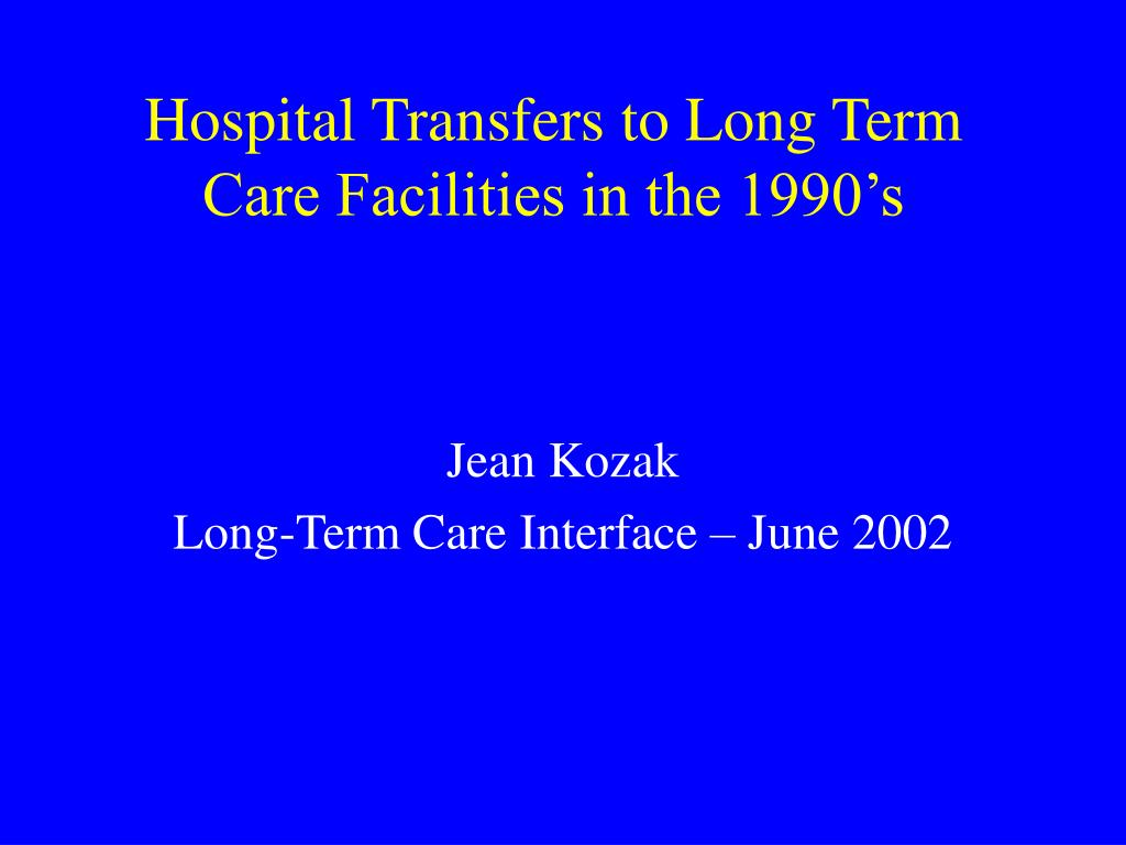 Hospital Transfers to Long Term Care Facilities in the 1990's