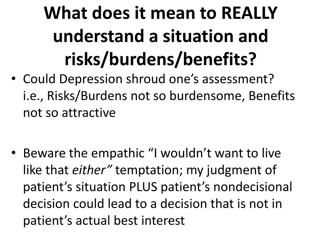 What does it mean to REALLY understand a situation and risks/burdens/benefits?