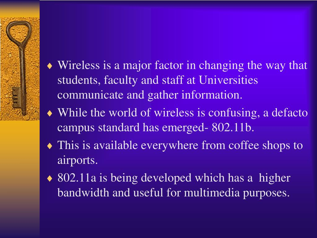 Wireless is a major factor in changing the way that students, faculty and staff at Universities communicate and gather information.