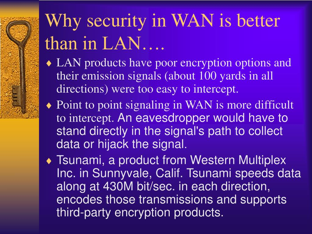 Why security in WAN is better than in LAN….