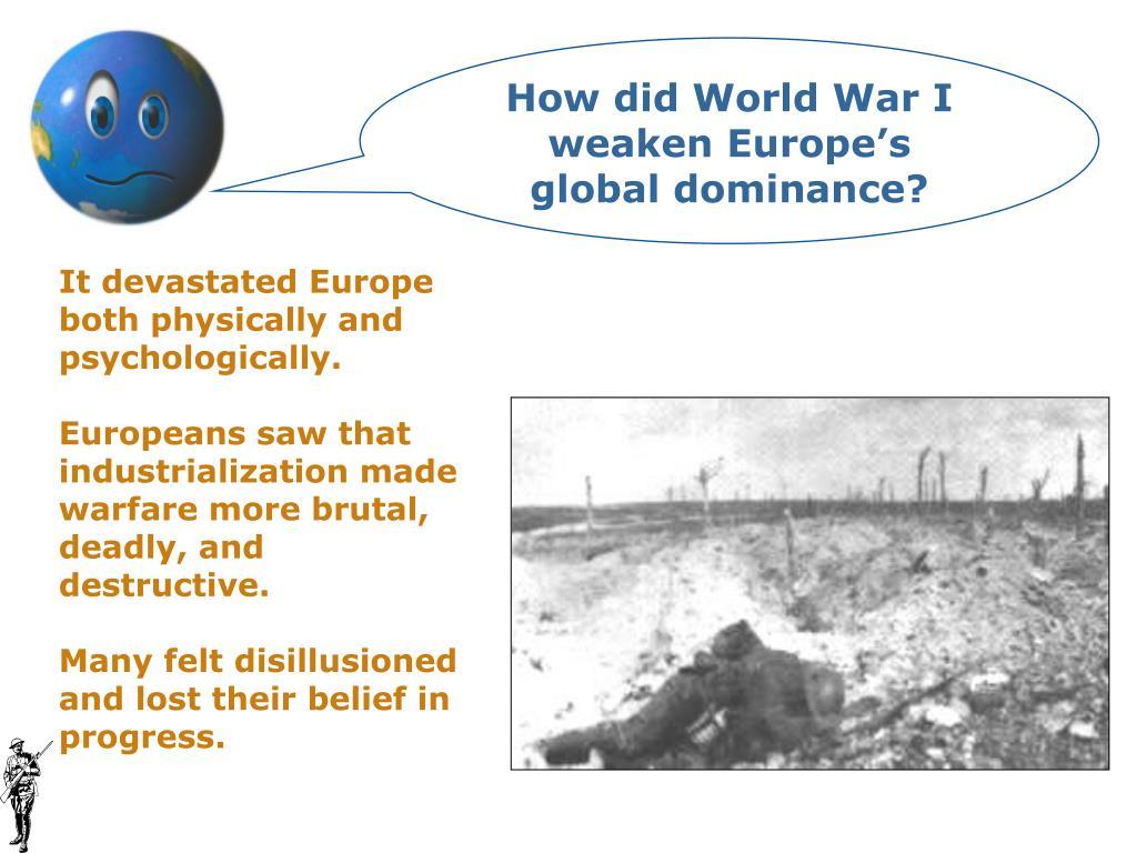 How did World War I weaken Europe's global dominance?