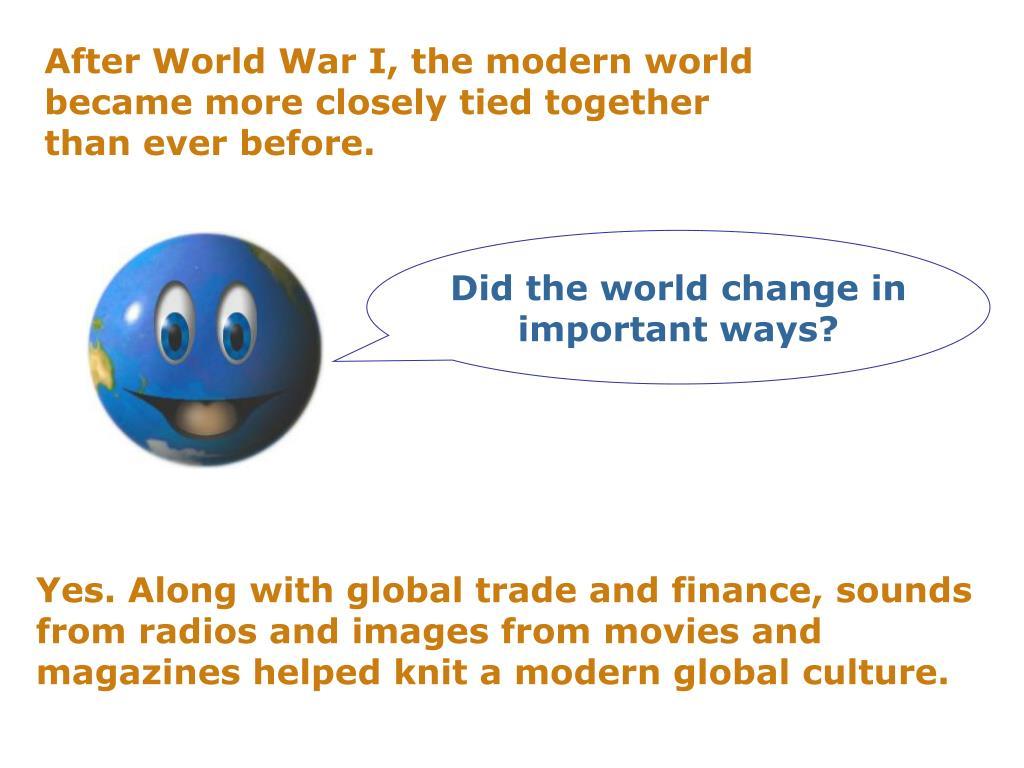 After World War I, the modern world