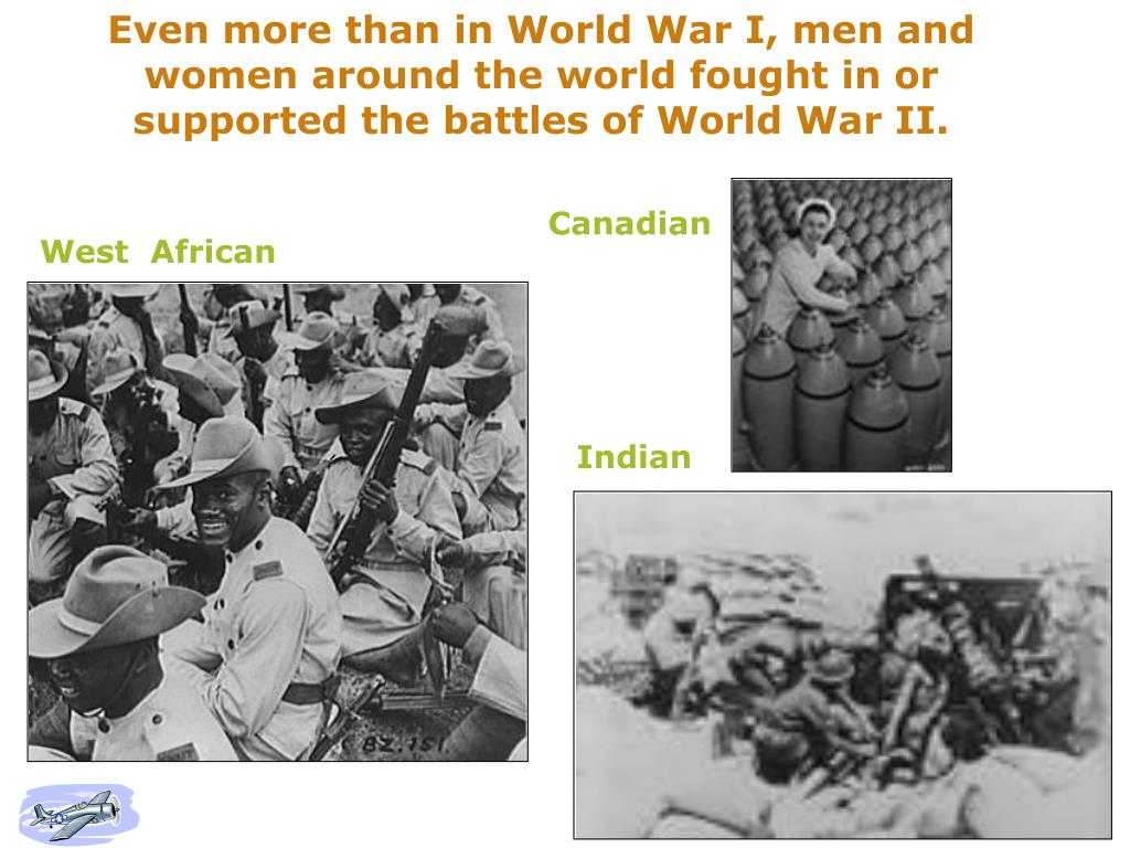 Even more than in World War I, men and women around the world fought in or supported the battles of World War II.