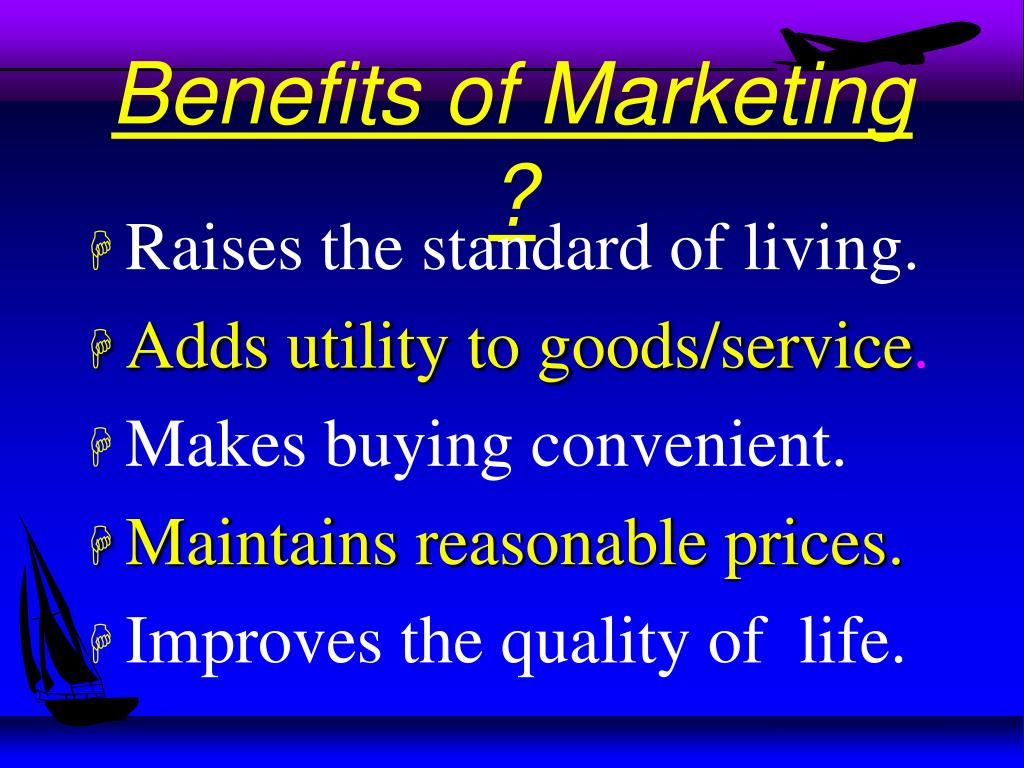Benefits of Marketing ?