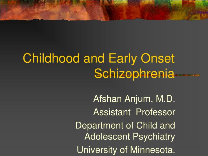childhood and early onset schizophrenia n.