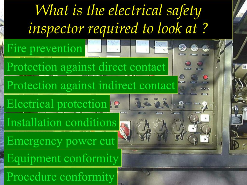 What is the electrical safety inspector required to look at ?