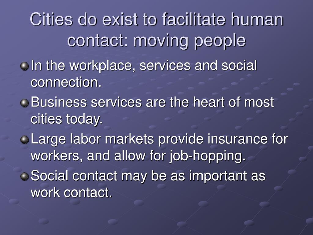 Cities do exist to facilitate human contact: moving people