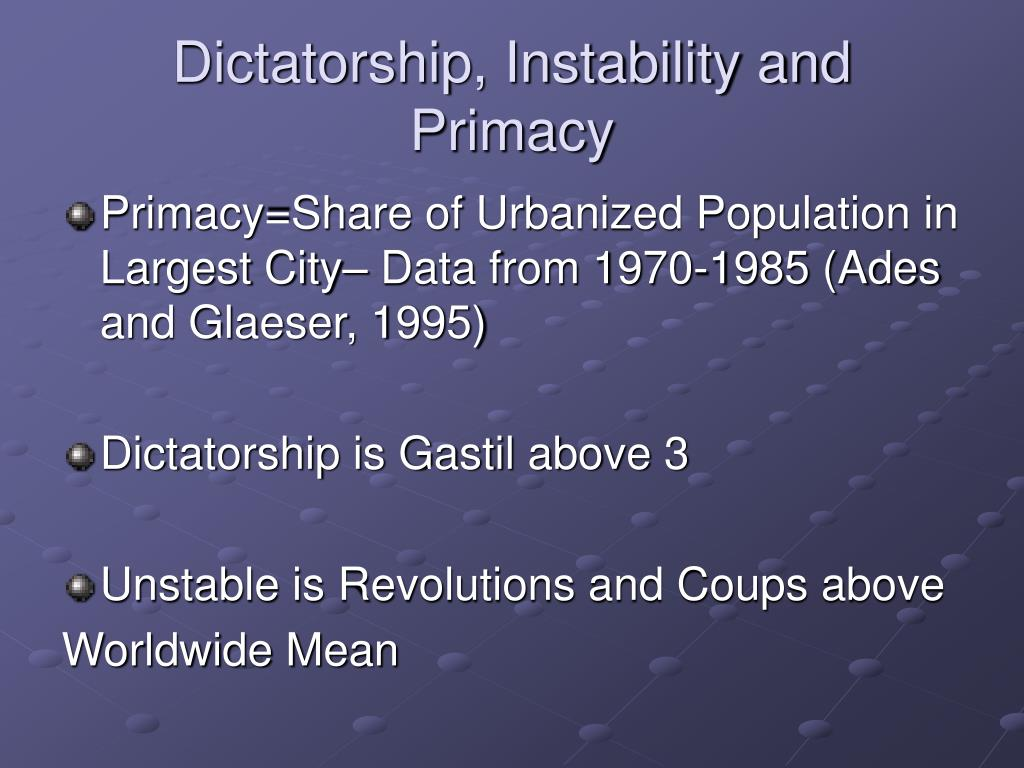Dictatorship, Instability and Primacy