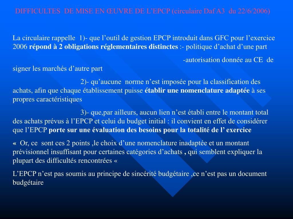 DIFFICULTES  DE MISE EN ŒUVRE DE L'EPCP (circulaire Daf A3  du 22/6/2006)