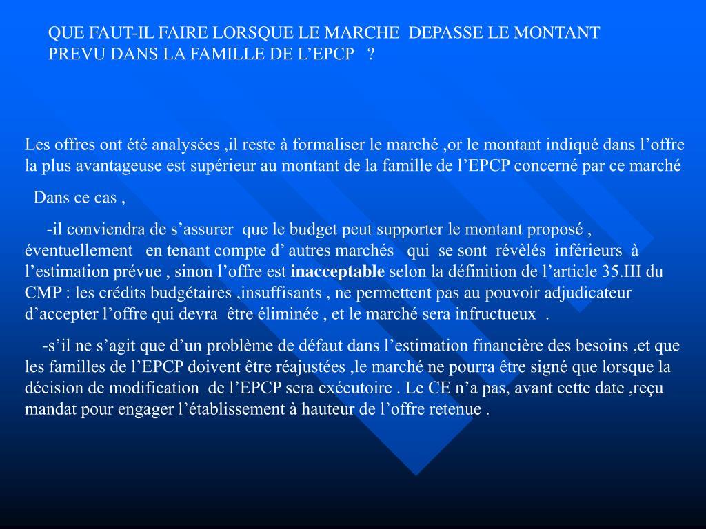 QUE FAUT-IL FAIRE LORSQUE LE MARCHE  DEPASSE LE MONTANT            PREVU DANS LA FAMILLE DE L'EPCP   ?