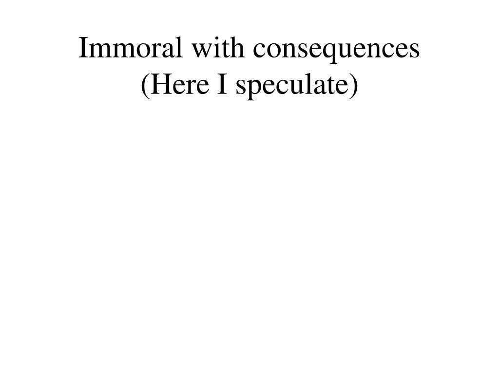 Immoral with consequences