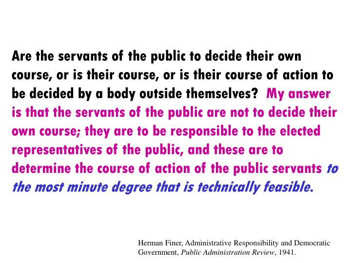 Are the servants of the public to decide their own course, or is their course, or is their course of...