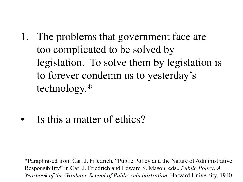 The problems that government face are too complicated to be solved by legislation.  To solve them by legislation is to forever condemn us to yesterday's technology.*