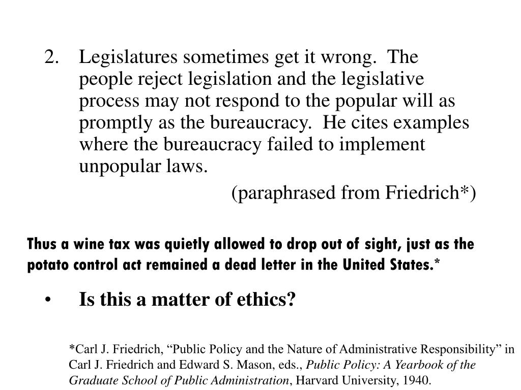 Legislatures sometimes get it wrong.  The people reject legislation and the legislative process may not respond to the popular will as promptly as the bureaucracy.  He cites examples where the bureaucracy failed to implement unpopular laws.