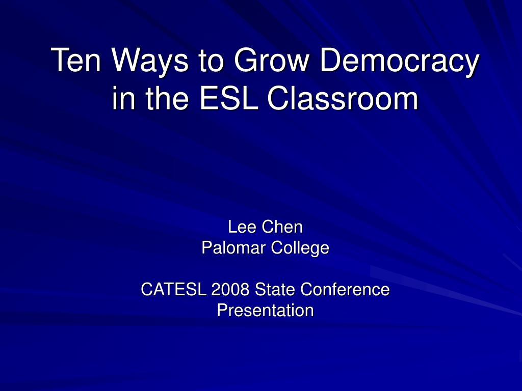 ten ways to grow democracy in the esl classroom l.