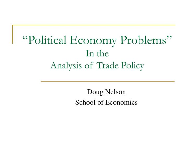 Political economy problems in the analysis of trade policy