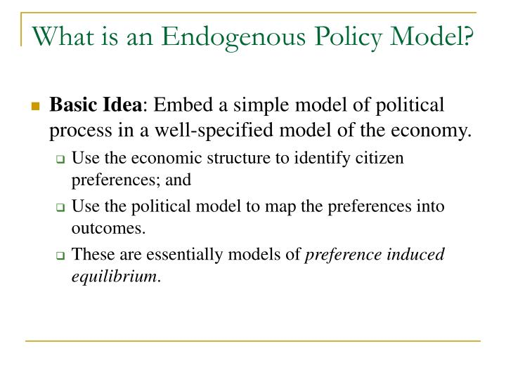 What is an Endogenous Policy Model?