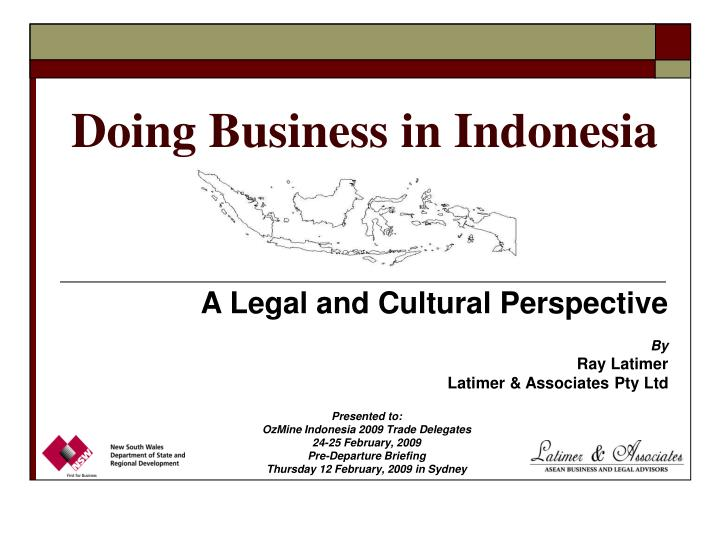 doing business in indonesia Doing business in indonesia indonesia overview indonesia is a large and geographically diverse country that has abundant resources such as nickel, gold, coffee and other forest and marine resources.