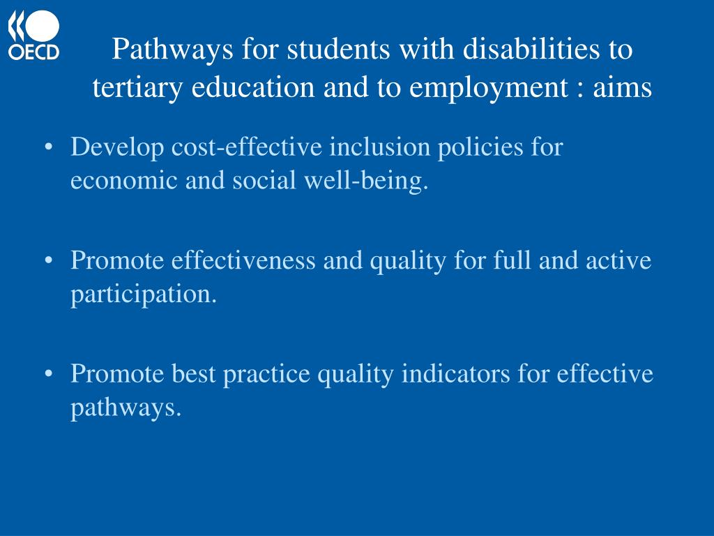Pathways for students with disabilities to tertiary education and to employment : aims