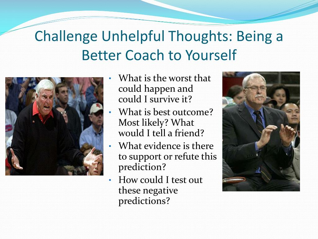 Challenge Unhelpful Thoughts: Being a Better Coach to Yourself