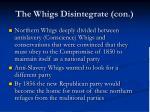 the whigs disintegrate con