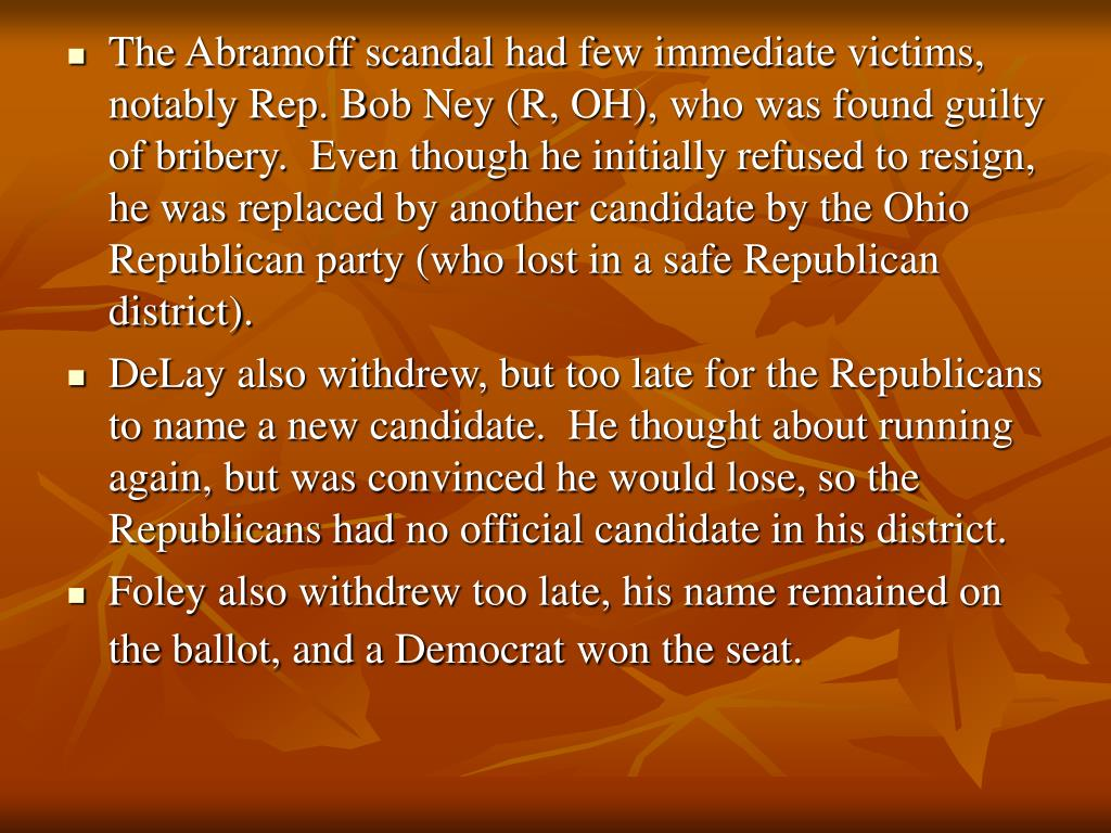 The Abramoff scandal had few immediate victims, notably Rep. Bob Ney (R, OH), who was found guilty of bribery.  Even though he initially refused to resign, he was replaced by another candidate by the Ohio Republican party (who lost in a safe Republican district).