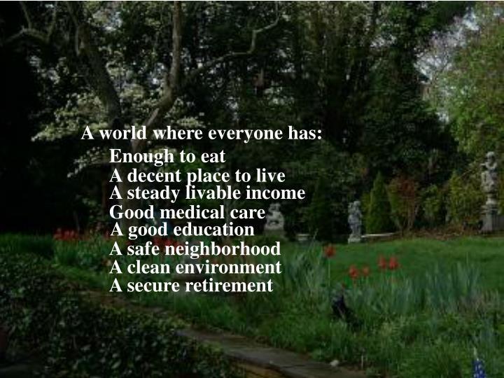 A world where everyone has: