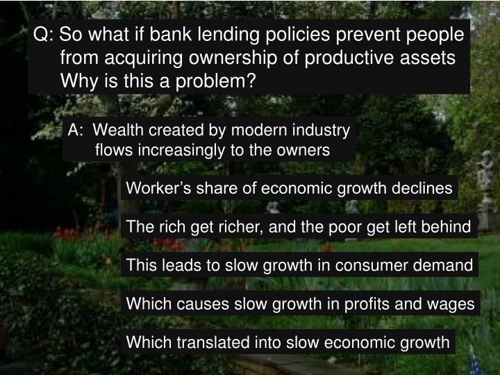 Q: So what if bank lending policies prevent people
