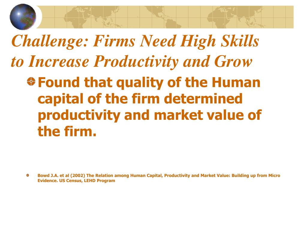 Challenge: Firms Need High Skills to Increase Productivity and Grow
