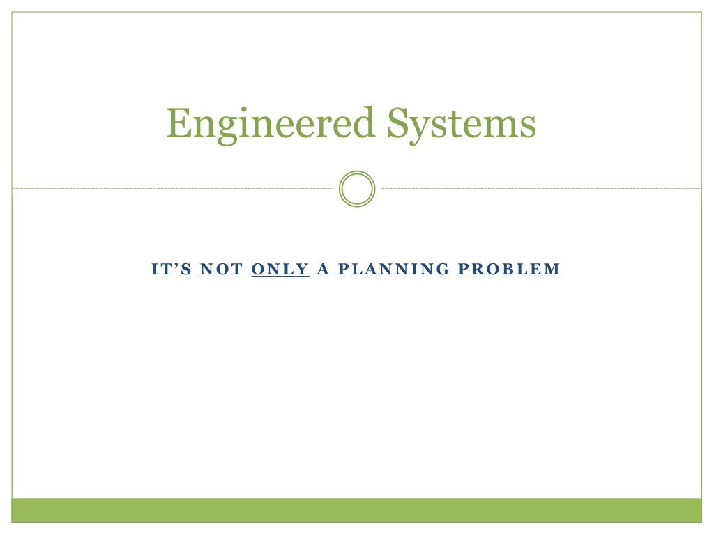 Engineered Systems