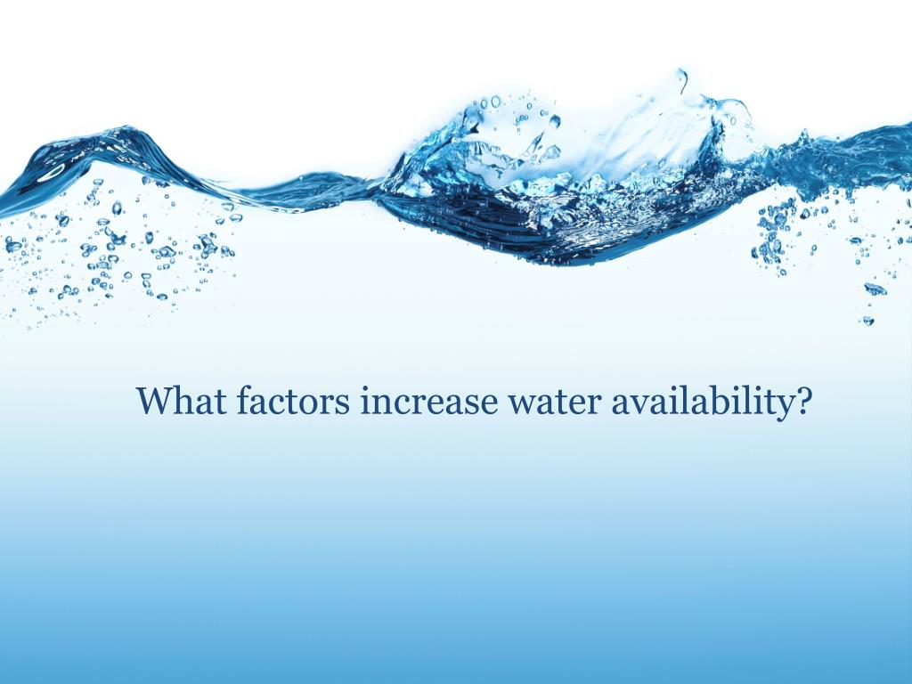 What factors increase water availability?