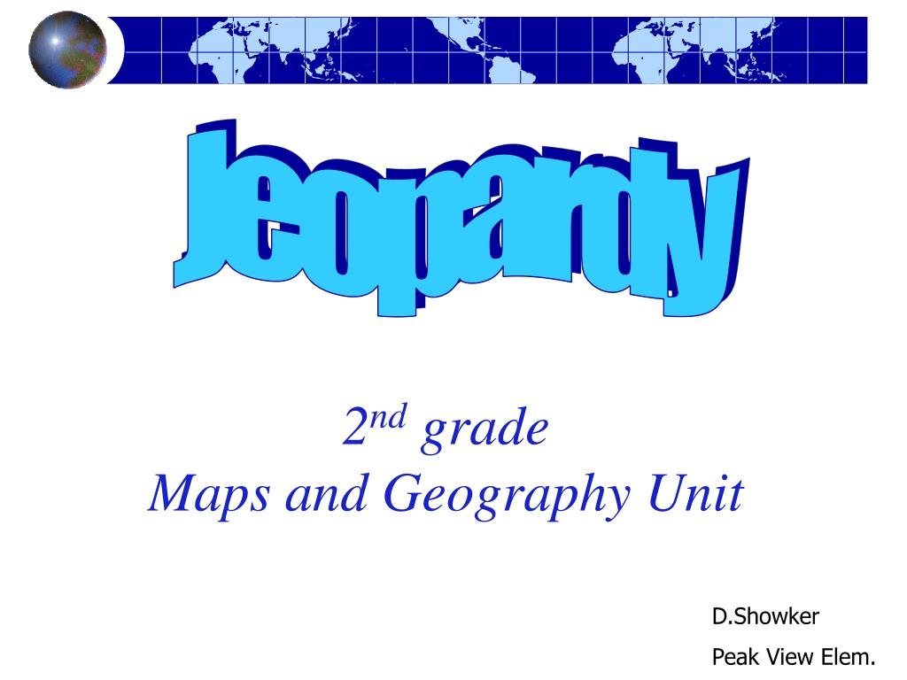 2 nd grade maps and geography unit l.