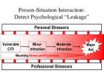person situation interaction detect psychological leakage