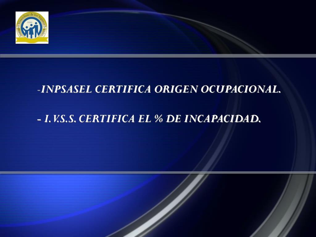 INPSASEL CERTIFICA ORIGEN OCUPACIONAL.