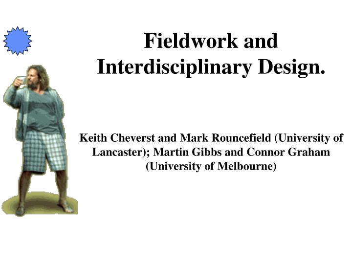 Fieldwork and Interdisciplinary Design.