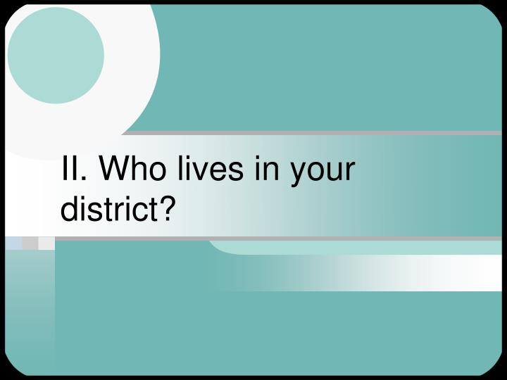 II. Who lives in your district?