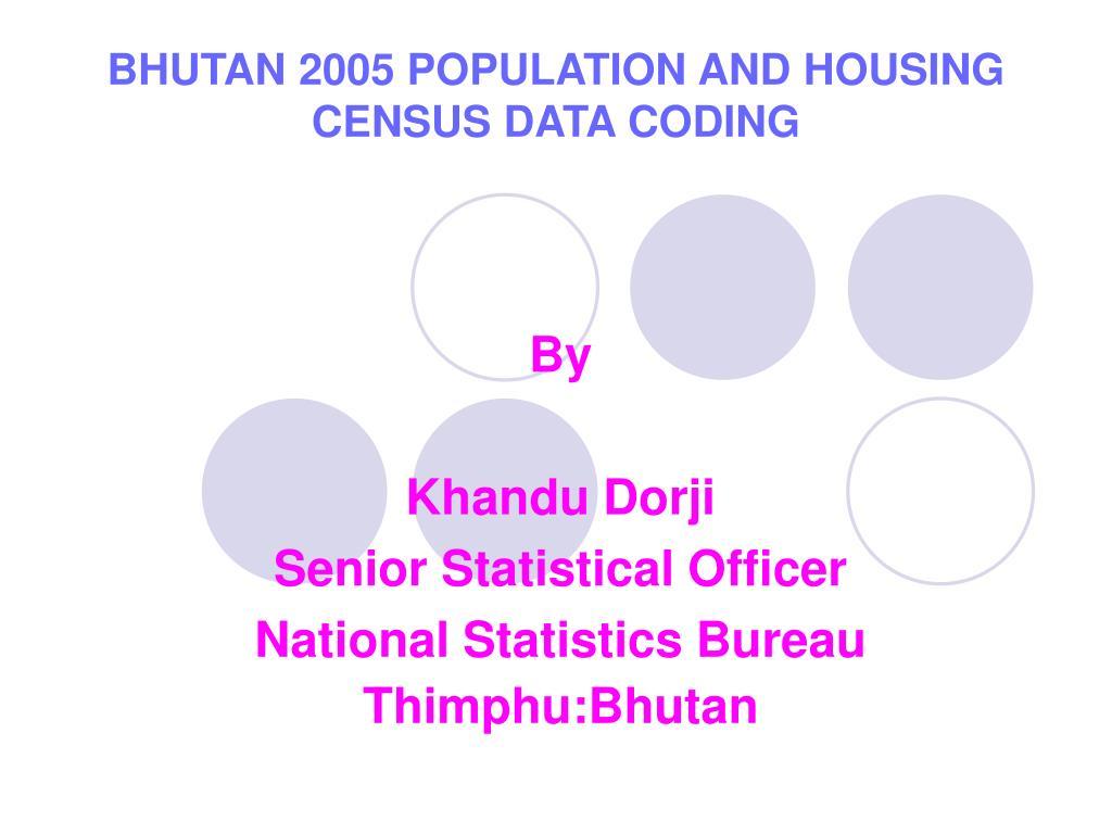 BHUTAN 2005 POPULATION AND HOUSING CENSUS DATA CODING